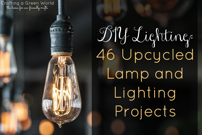DIY Lighting 46 Upcycled Lamp and Lighting Projects  Crafting a