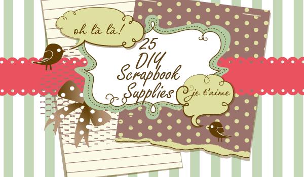 25 DIY Scrapbook Supplies