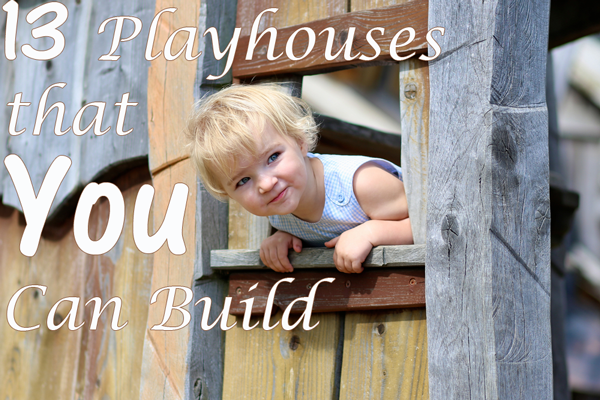 13 DIY Playhouses that You Can Build