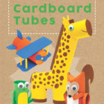 Toilet Paper Tube Crafts: 51 Things to Make with Cardboard Tubes